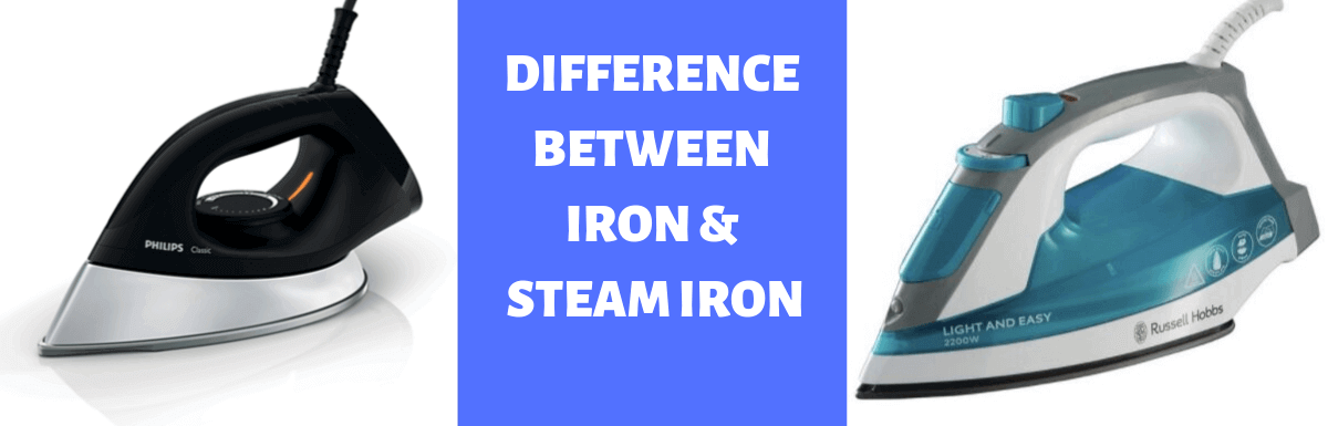 Dry Iron Vs Steam Iron? Which One Is Good