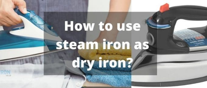 how to use steam iron like dry iron