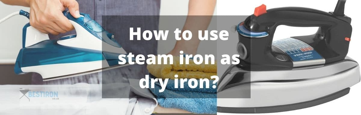 A Guide to Use Steam Iron as Dry Iron?