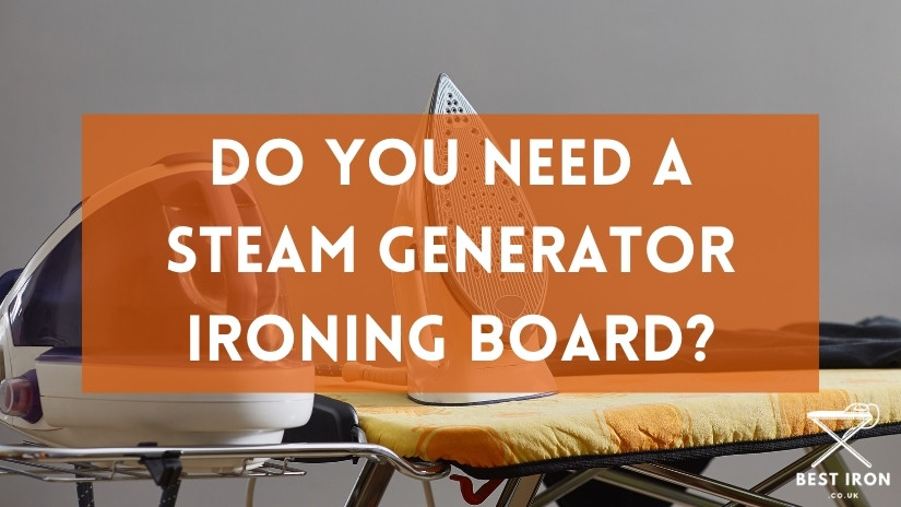 Do you need a steam generator ironing board?